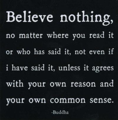Believe nothing - Buddha