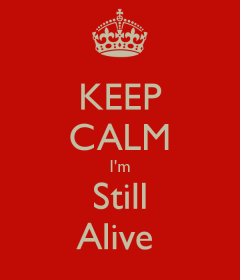 keep-calm-i-m-still-alive-9